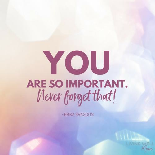 You are so important. Never forget that!