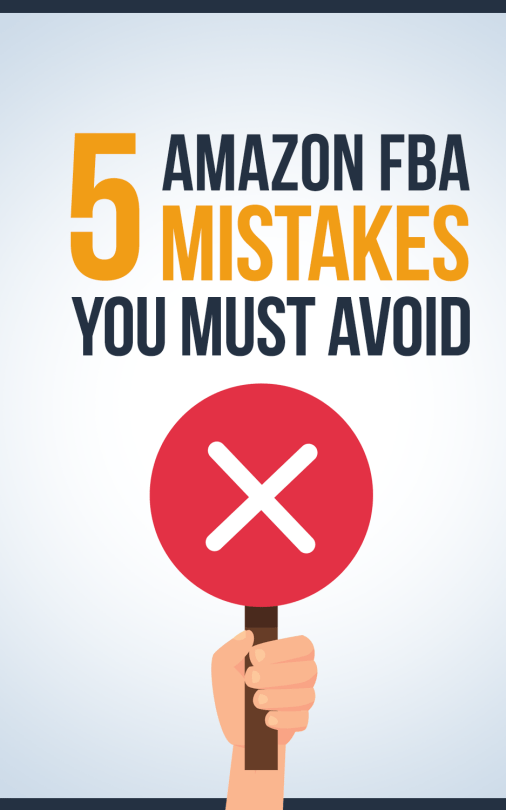 5 Amazon FBA Mistakes You Must Avoid!