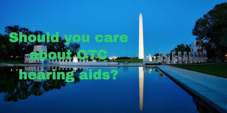 Why Should You Care About OTC Hearing Aids?