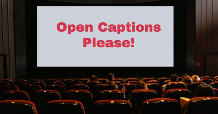 More Open Captioned Movie Theater Showings Please!