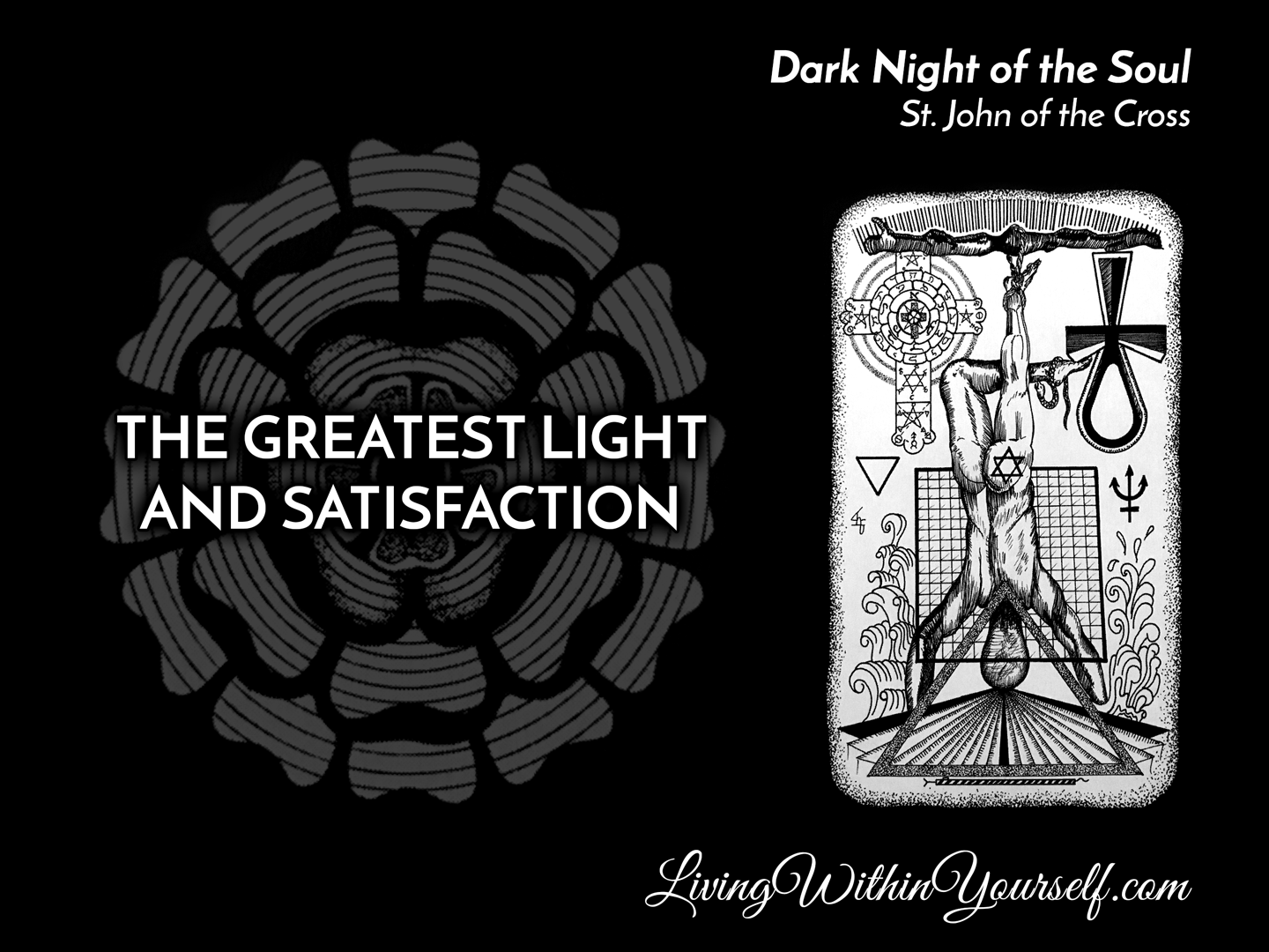 The Dark Night of the Soul - The Greatest Light and Satisfaction
