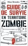 Guide de survie en territoire zombie Max Brooks
