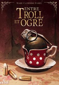 Couverture entre troll et ogre de Marie-Catherine Daniel aux éditions Actu SF