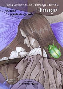 """Couverture du roman """"Imago"""" d'Estelle Valls de Gomis, le tome 2 des Gentlemen de l'étrange publié aux éditions Sombres Rets"""