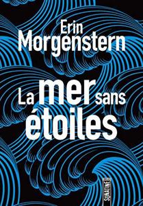 Couverture du roman La mer sans étoiles d'Erin Morgenstern