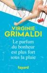 """Couverture du roman """"Le parfum du bonheur est plus fort sous la pluie"""" de Virginie Grimaldi"""