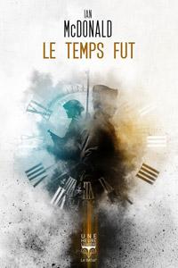 Couverture du roman Le temps fut d'Ian McDonald