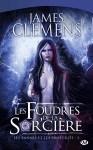 """Couverture du livre """"Les foudres de la sor'cière"""" de James Clemens : tome 2 de la série Les Bannis et les Proscrits"""