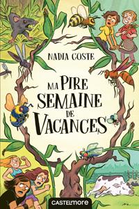 """Couverture du livre """"Ma pire semaine de vacances"""" de Nadia Coste publié aux éditions Castelmore"""