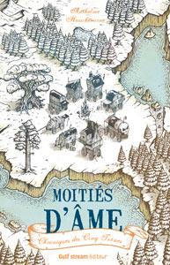 Couverture du roman Moitiés d'âme d'Anthelme Hauchecorne, tome 1 de Chroniques des cinq trônes