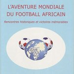 Aventure mondiale du football africain, rencontres historiques et victoires mémorables