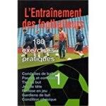 L'entrainement des footballeurs. 180 exercices pratiques, Volume 1