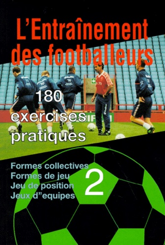 L'entrainement des footballeurs. 180 exercices pratiques, volume 2