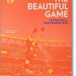 The Beautiful Game – le football des années 1970
