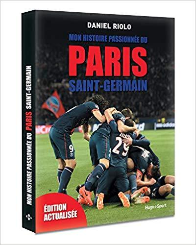 Mon histoire passionnée du Paris Saint-Germain (actualisée)
