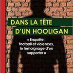 Dans la tête d'un hooligan: Enquête : football et violences, le témoignage d'un supporter [CRITIQUE]