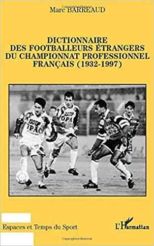 Dictionnaire des footballeurs étrangers du championnat professionnel françaisDictionnaire des footballeurs étrangers du championnat professionnel francais