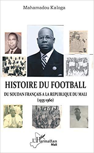 Histoire du footballHistoire du football. Du Soudan français à la République du Mali (1935-1960)