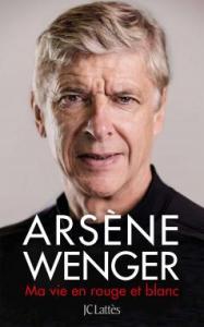 Ma vie en rouge et blanc – Arsène Wenger