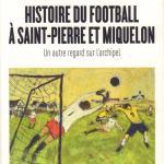 Histoire du football à Saint-Pierre et Miquelon : un autre regard sur l'archipel