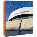 Le stade passionnément 1937-2017