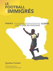 Le Football des immigrés France-Algérie, l'Histoire en partage