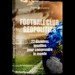 Football Club Geopolitics – 22 histoires insolites pour comprendre le monde