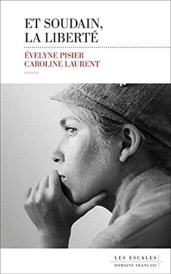 Et soudain, la liberté - Evelyne Pisier Caroline Laurent