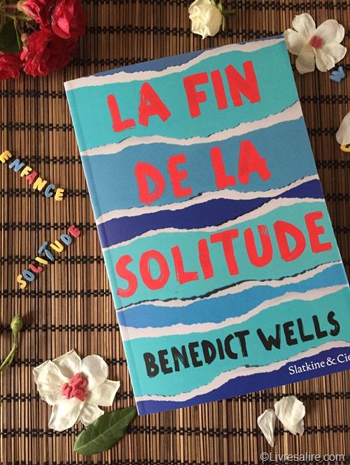 Benedict Wells - La fin de la solitude