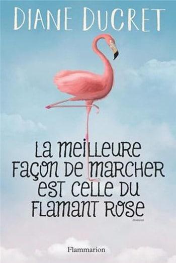 La meilleure façon de marcher est celle du flamant rose - Diane Ducret