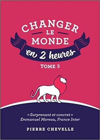 Changer le monde en 2 heures - Pierre Chevelle Tome 3