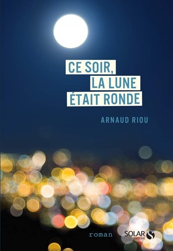 Arnaud Riou - Ce soir, la lune était ronde