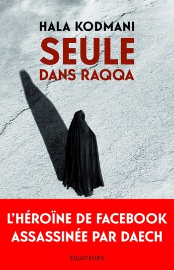 Hala Kodmani - Seule dans Raqqa