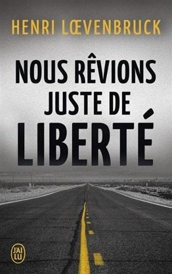Nous rêvions juste de liberté - Henri Loevenbruck