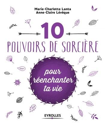 Marie-Charlotte Lanta, Anne-Claire Levèque - 10 pouvoirs de sorcière