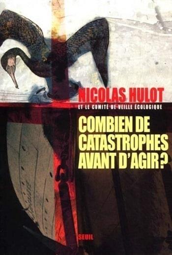 Nicolas Hulot - Combien de catastrophe avant d'agir