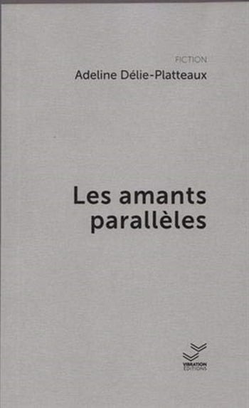 Les amants parallèles - Adeline Delie-Platteaux