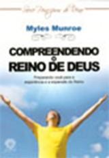 Compreendendo o Reino de Deus (Myles Munroe)