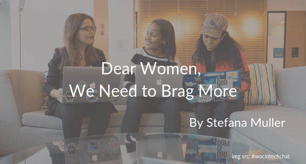 Dear Women, We need to brag more