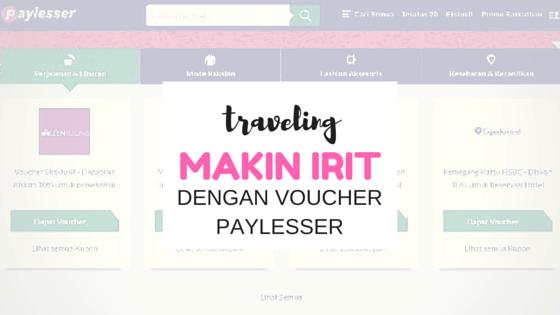 Traveling Makin Irit dengan Voucher Paylesser