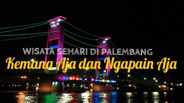 Wisata Sehari di Palembang, Kemana dan Ngapain Aja?