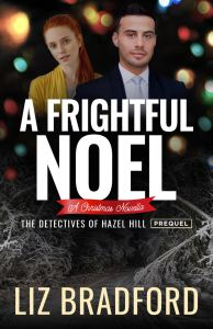 A FRIGHTFUL NOEL - Christmas novella - prequel to The Detectives of Hazel Hill