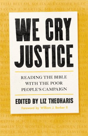 We Cry Justice: Reading the Bible with the Poor People's Campaign