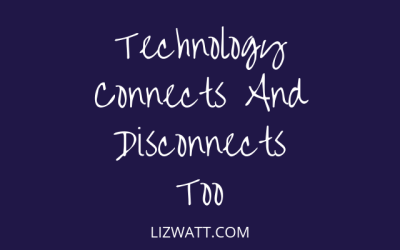 Technology Connects And Disconnects Too