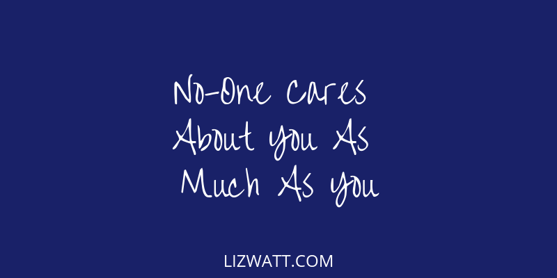 No-One Cares About You As Much As You