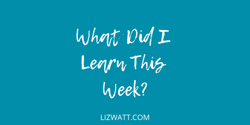 What Did I Learn this Week?
