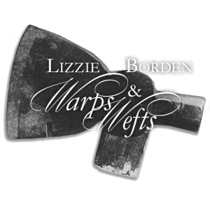 Lizzie Borden Warps & Wefts