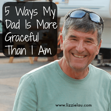 5 Ways My Dad Is More Graceful Than I Am