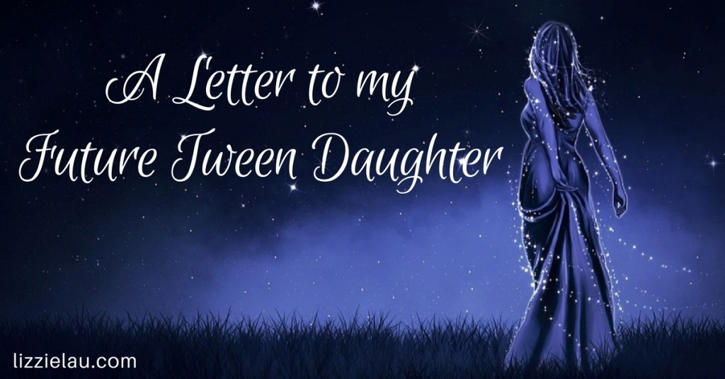 A Letter To My Future Tween Daughter