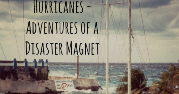Hurricanes – Adventures of a Disaster Magnet
